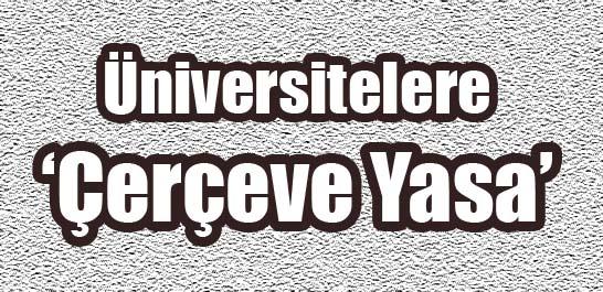 Üniversiteye 'çerçeve yasa'