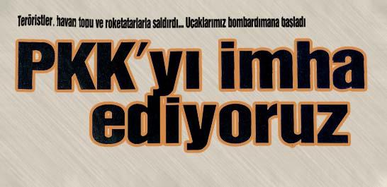 PKK'yı imha ediyoruz