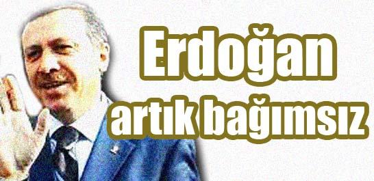 Erdoğan artık bağımsız
