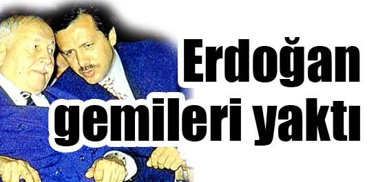Erdoğan gemileri yaktı