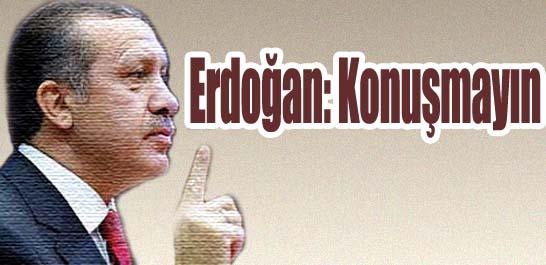 Erdoğan: Konuşmayın