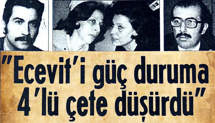 Ecevit'i güç duruma 4'lü çete düşürdü