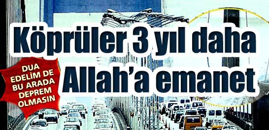 Köprüler 3 yıl daha Allah'a emanet