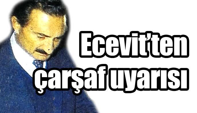Ecevit'ten çarşaf uyarısı
