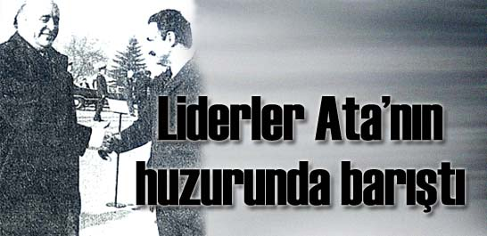 Liderler Ata'nın huzurunda barıştı