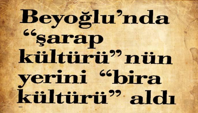 """Beyoğlu'nda """"şarap kültürü""""nün yerini """"bira kültürü"""" aldı"""