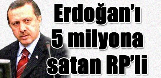 Erdoğan'ı 5 milyona satan RP'li
