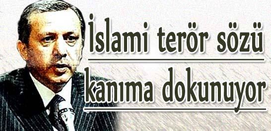 İslami terör sözü kanıma dokunuyor