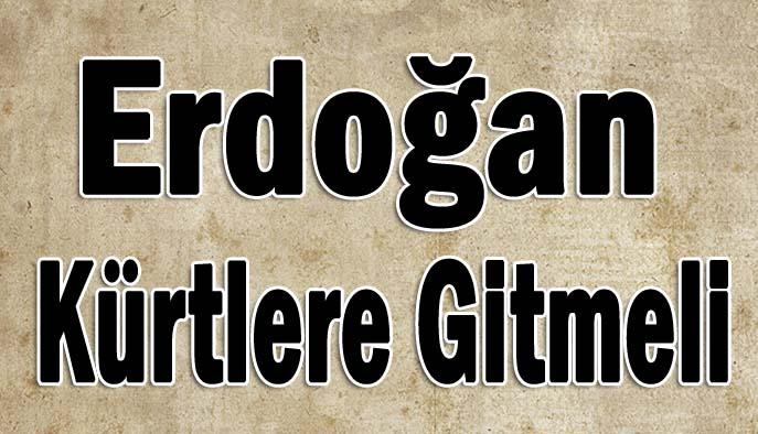 Erdoğan Kürtlere gitmeli