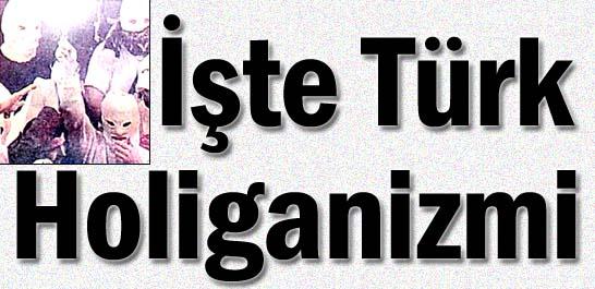 İşte Türk holiganizmi