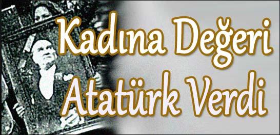 Kadına değeri Atatürk verdi
