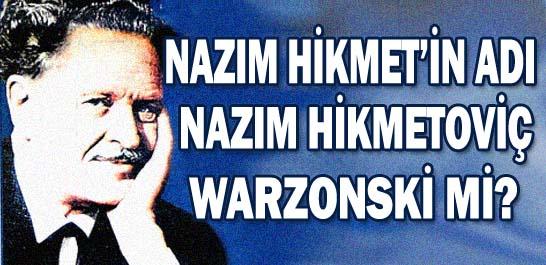Nazım Hikmet'in adı Nazım Hikmetoviç Warzonski mi?