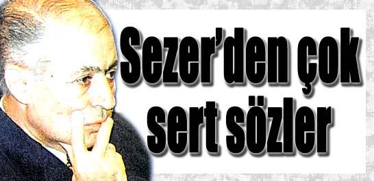 Sezer'den çok sert sözler