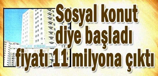 Sosyal konut diye başladı fiyatı 11 milyona çıktı