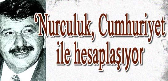 'Nurculuk, Cumhuriyet ile hesaplaşıyor'