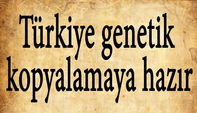 Türkiye genetik kopyalamaya hazır