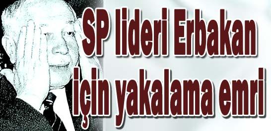 SP lideri Erbakan için yakalama emri