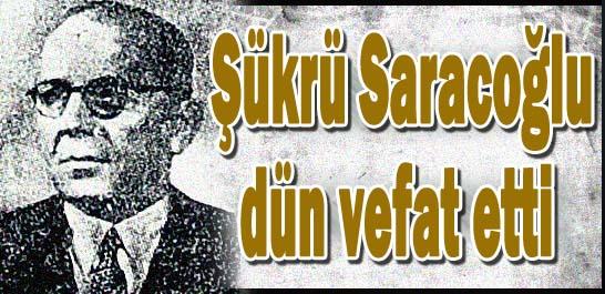 Şükrü Saracoğlu dün vefat etti