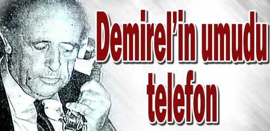 Demirel'in umudu telefon