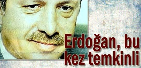 Erdoğan, bu kez temkinli