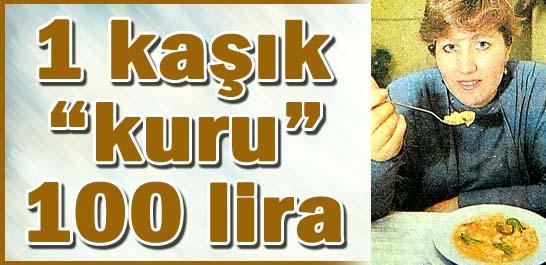 "1 kaşık ""kuru"" 100 lira"