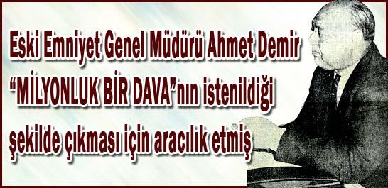 """Eski Emniyet Müdürü Ahmet Demir """"MİLYONLUK BİR DAVA""""nın istenildiği şekilde çıkması için aracılık etmiş"""