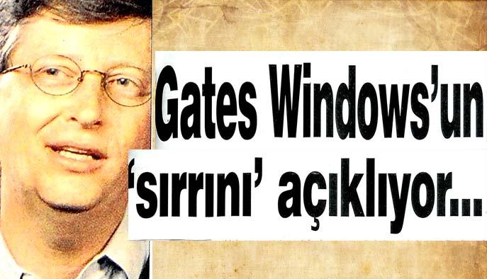 Gates Winows'un 'sırrını' açıklıyor