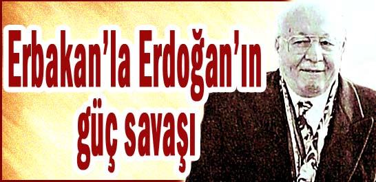 Erbakan'la Erdopan'ın güç savaşı