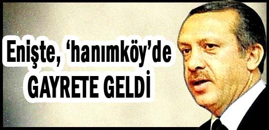 Enişte, 'hanımköy'de GAYRETE GELDİ