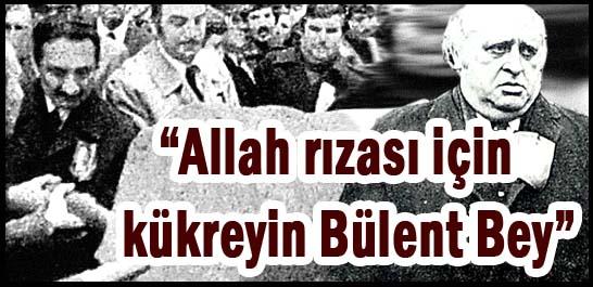 """""""Allah rızası için kükreyin Bülent Bey"""""""