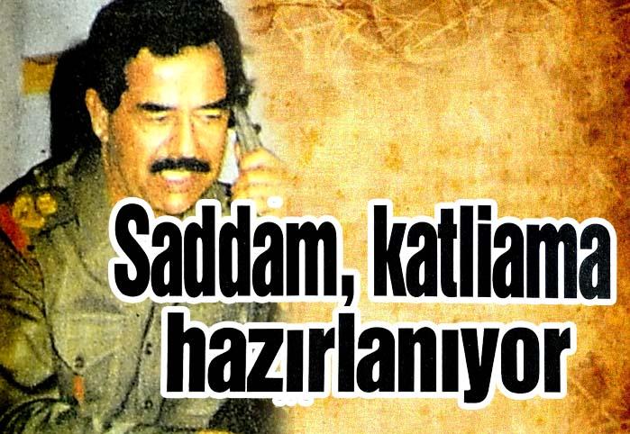 Saddam, katliama hazırlanıyor