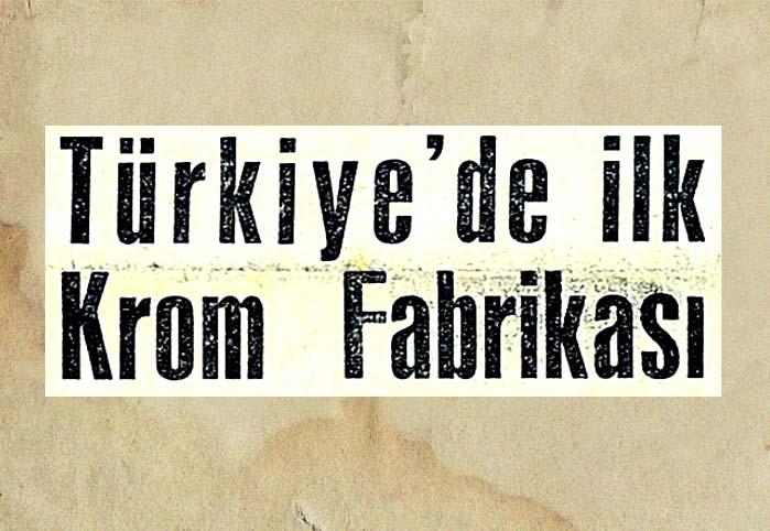 Türkiye'de ilk krom fabrikası