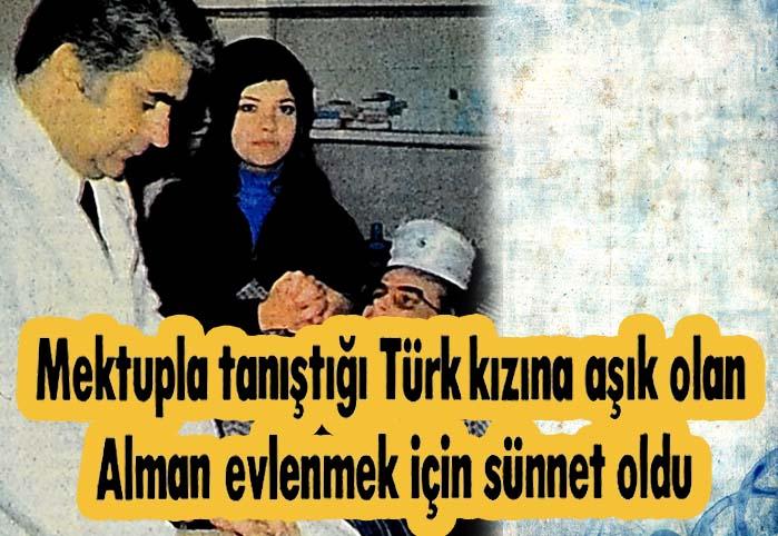 Mektupla tanıştığı Türk kızına aşık olan Alman evlenmek için sünnet oldu