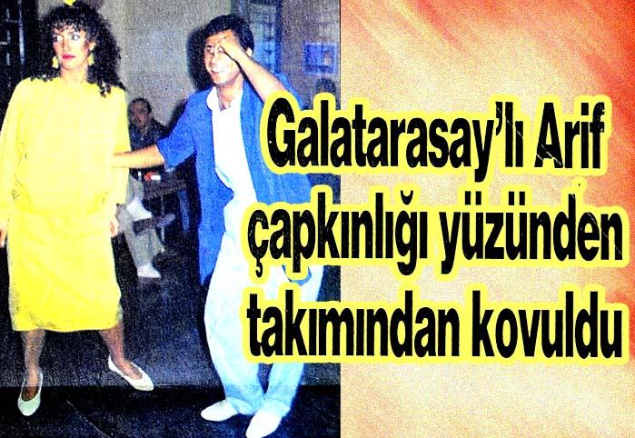 Galatasaray'lı Arif çapkınlığı yüzünden takımından kovuldu