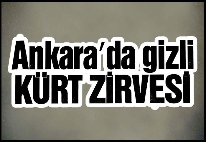 Ankara'da gizli KÜRT ZİRVESİ