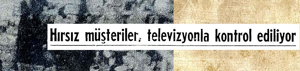 Hırsız müşteriler, televizyonla kontrol ediliyor