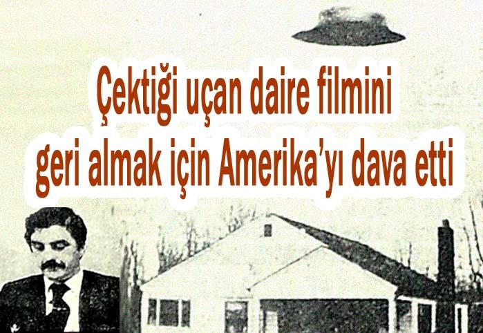 Çektiği uçan daire filmini geri almak için Amerika'yı dava etti