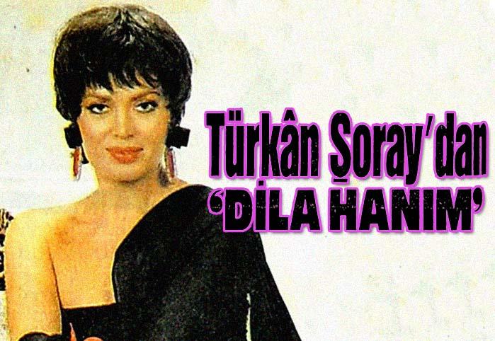 """Türkan Şoray'dan """"DİLA HANIM"""""""