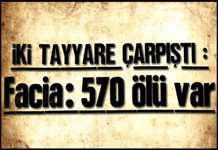 İki tayyare çarpıştı: Facia 570 ölü var