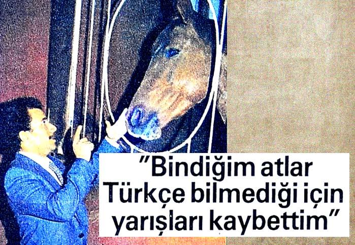 Bindiğim atlar Türkçe bilmediği için yarışları kaybettim
