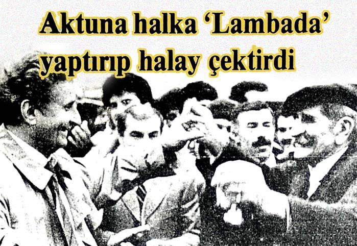 Aktuna halka 'Lambada' yaptırıp halay çektirdi