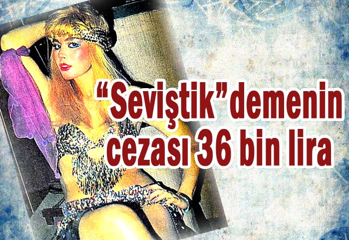 """Seviştik"" demenin cezası 36 bin lira!"