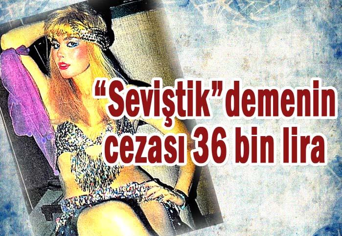 """""""Seviştik"""" demenin cezası 36 bin lira!"""
