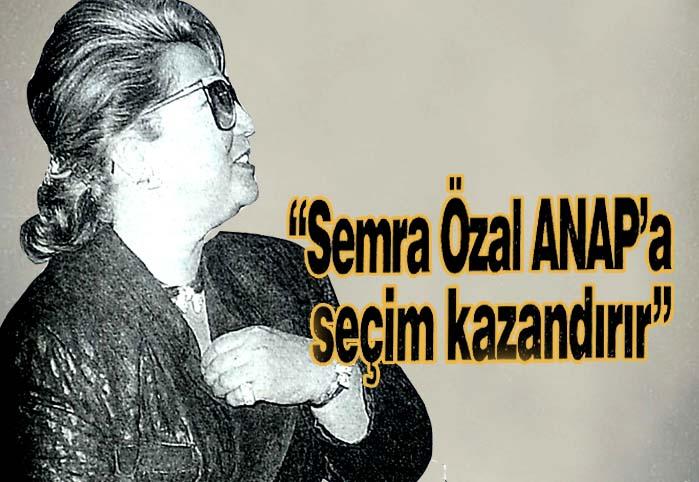 """Semra Özal ANAP'a seçim kazandırır"""
