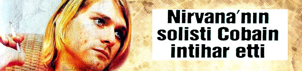 Nirvana'nın solisti Cobain intihar etti