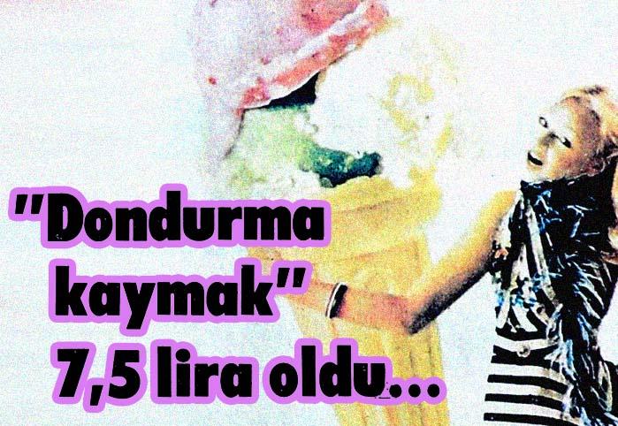 """Dondurma kaymak"" 7.5 lira oldu"