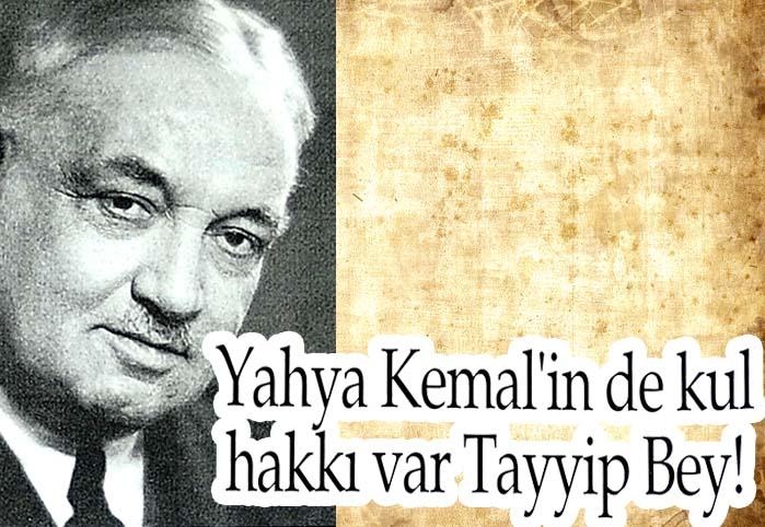 Yahya Kemal'in de kul hakkı var Tayyip Bey!