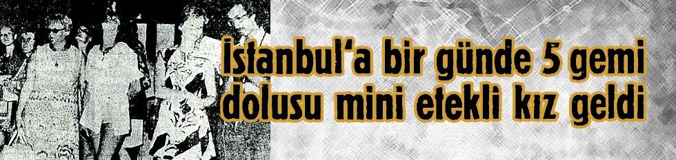 İstanbul'a bir günde 5 gemi dolusu mini etekli kız geldi