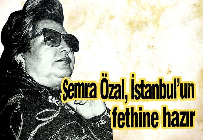 Semra Özal, İstanbul'un fethine hazır