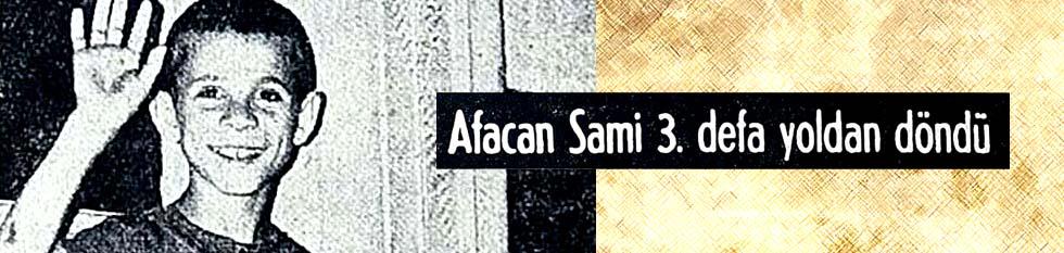 Afacan Sami 3.defa yoldan döndü